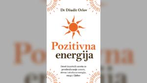 """Read more about the article Pretvorite umor, stres i strah u energiju, snagu i ljubav ‒ """"Pozitivna energija"""" u prodaji od 28. marta"""